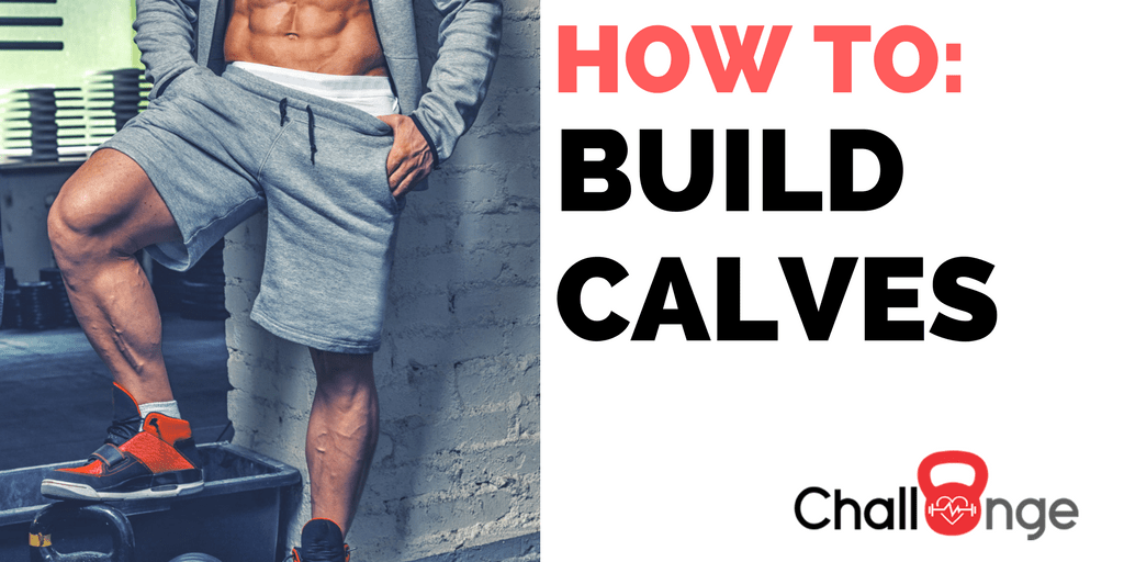How to Build Calves – 5 Exercises that Work Calf Muscles