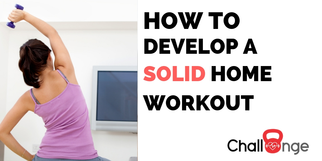 How to Develop a Solid Home Workout Routine - Challnge